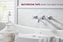 Bathroom Taps: What You Need to Know