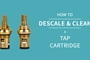 How to Descale and Clean a Tap Cartridge