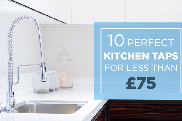10 Perfect Kitchen Taps For Less Than £75